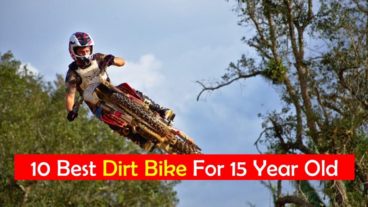 Best Dirt Bike For 15 Year Old
