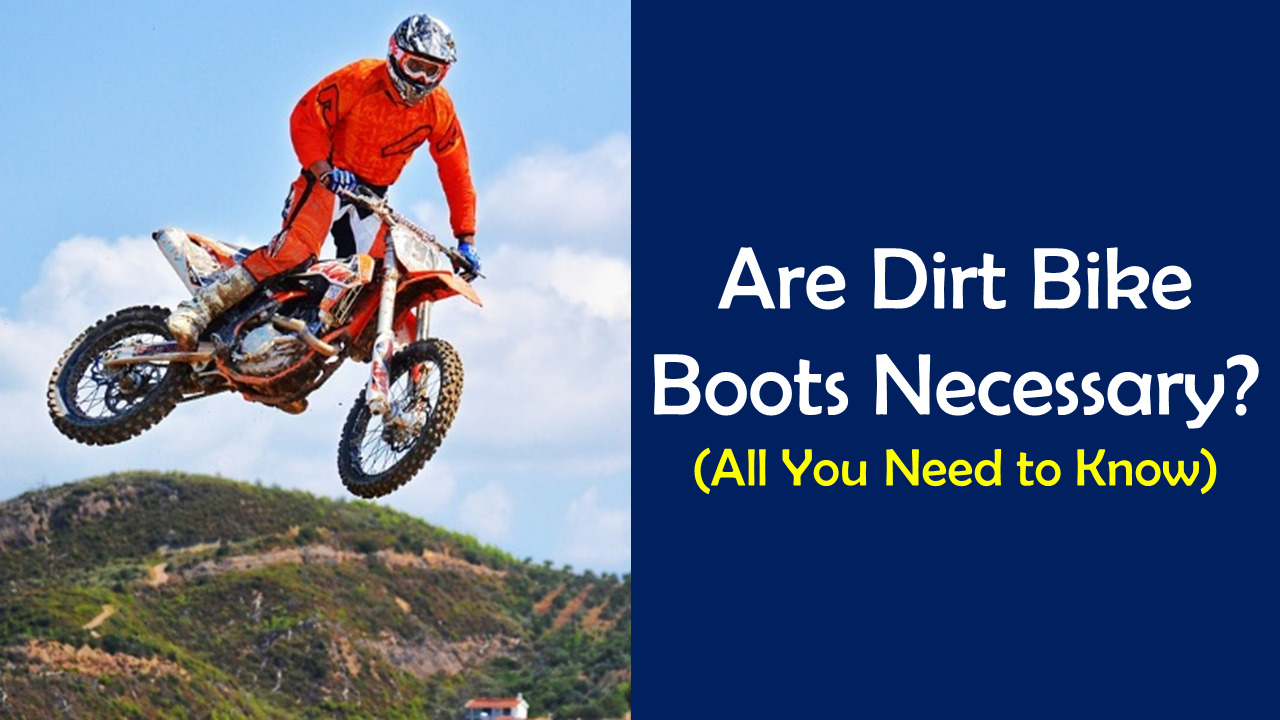 Are dirt bike boots necessary