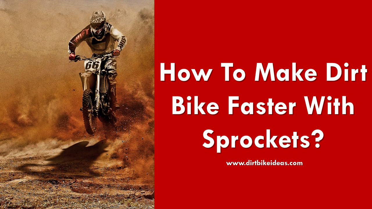 How To Make Dirt Bike Faster With Sprockets